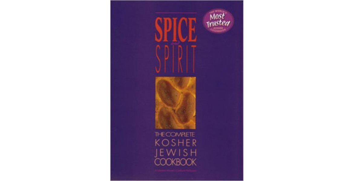 Spice and Spirit: The Complete Kosher Jewish Cookbook (A Kosher living classic)