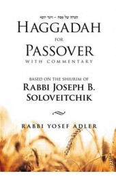 Haggadah for Passover With Commentary Based on the Shiurim of Rabbi Joseph B. Soloveitchik