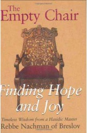 The Empty Chair: Finding Hope and Joy - Timeless Wisdom from a Hasidic Master, Rebbe Nachman of Breslov
