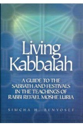 Living the Kabbalah: A Guide to the Sabbath and Festivals in the Teachings of Rabbi Rafael Moshe Luria